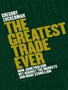 The Greatest Trade Ever (eBook): How John Paulson Bet Against the Markets and Made $20 Billion